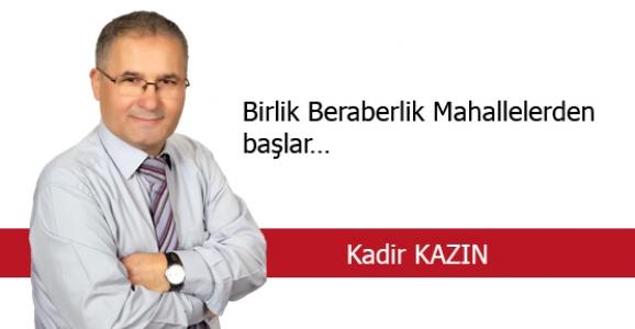 BİRLİK BERABERLİK MAHALLELERDEN BAŞLAR