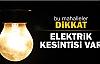 BU MAHALLELERDE ELEKTRİKLER KESİLECEK